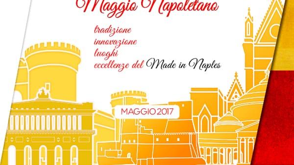 """Rassegna """"Maggio Napoletano"""": tradizione, innovazione, luoghi ed eccellenze partenopee"""